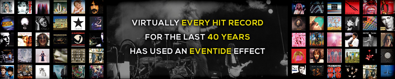 Eventide Effects Have been used in virtually every hit record for over 40 years