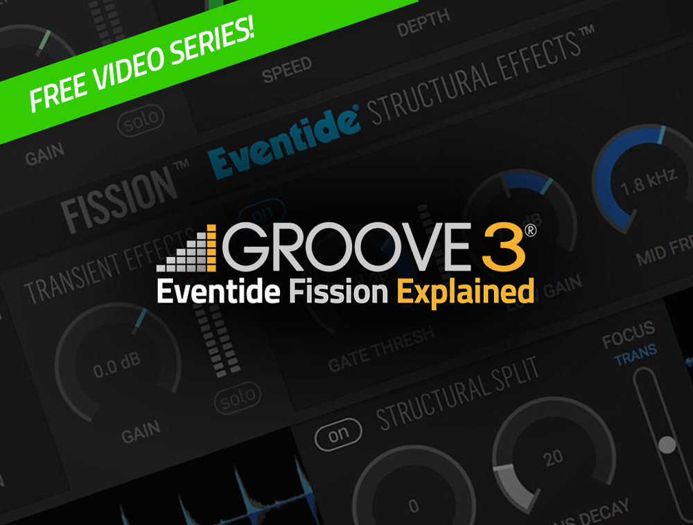 Groove3 Fission Tutorials Free for Owners of Eventide Fission