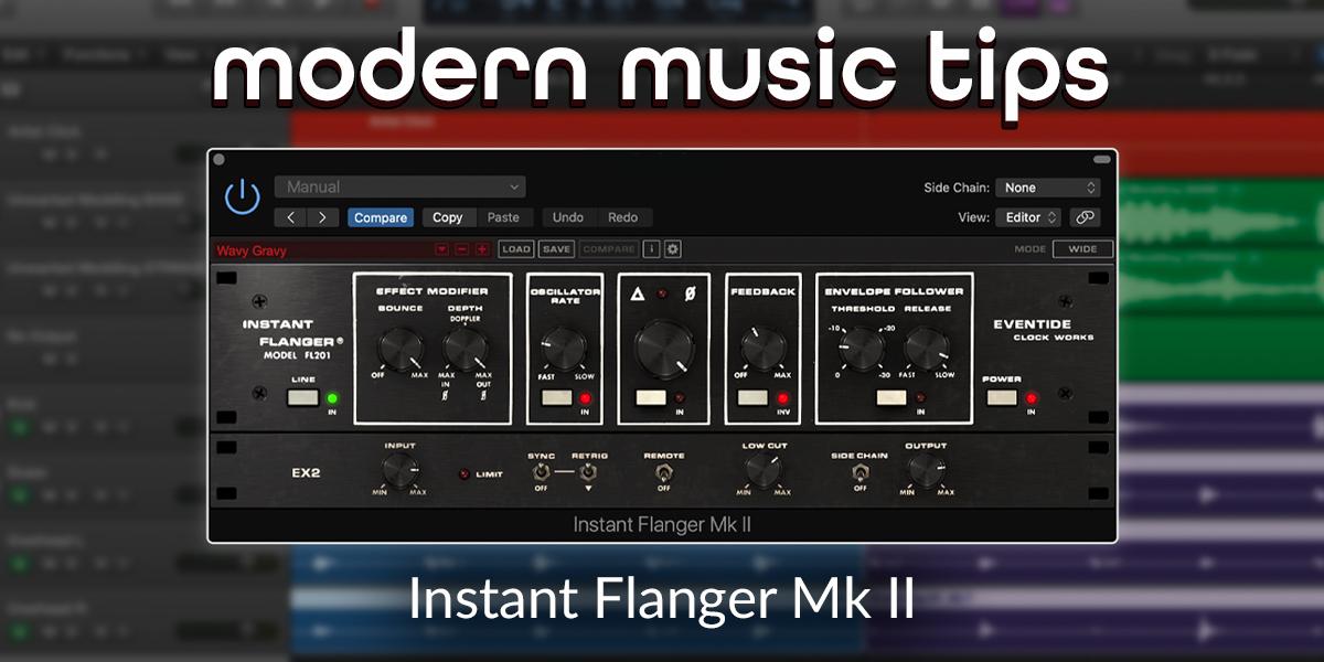 Modern Music Tips: The Instant Flanger Mk II