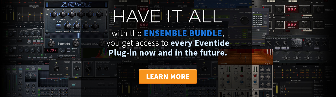 Have it All -- Eventide Ensemble Plug-in Subscription